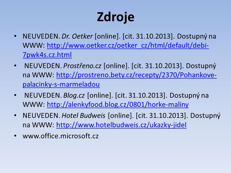 Zdroje NEUVEDEN. Dr. Oetker [online]. [cit. 31.10.2013]. Dostupný na WWW: http://www.oetker.cz/oetker_cz/html/default/debi- 7pwk4s.cz.htmlhttp://www.o