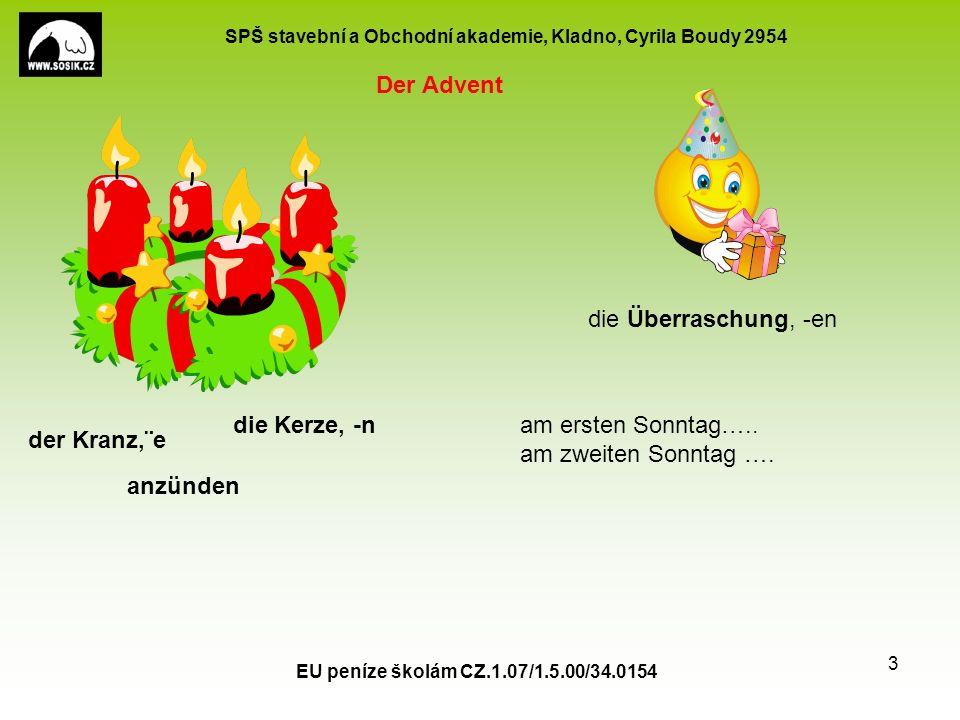 SPŠ stavební a Obchodní akademie, Kladno, Cyrila Boudy 2954 EU peníze školám CZ.1.07/1.5.00/34.0154 3 Der Advent der Kranz,¨e die Kerze, -n anzünden d