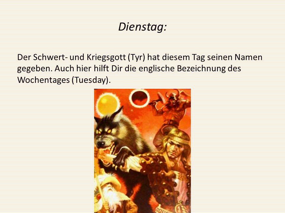 Mittwoch: In Deutschland die Wochenmitte im englischen ein Tag zu Ehren des Göttervaters Wotan (Wednesday).