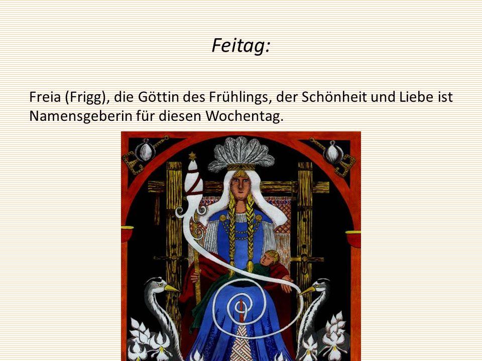Samstag: Abgeleitet vom jüdischen Sabbat, im Englischen (Saturday) dem römischen Gott Saturn geweiht.