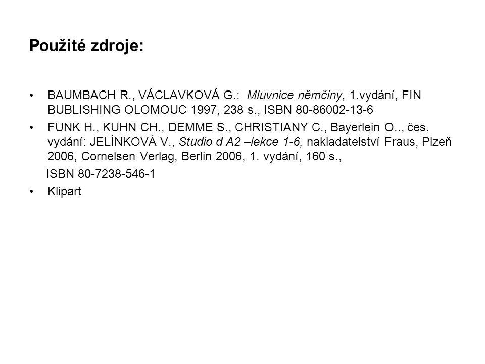Použité zdroje: BAUMBACH R., VÁCLAVKOVÁ G.: Mluvnice němčiny, 1.vydání, FIN BUBLISHING OLOMOUC 1997, 238 s., ISBN 80-86002-13-6 FUNK H., KUHN CH., DEMME S., CHRISTIANY C., Bayerlein O.., čes.