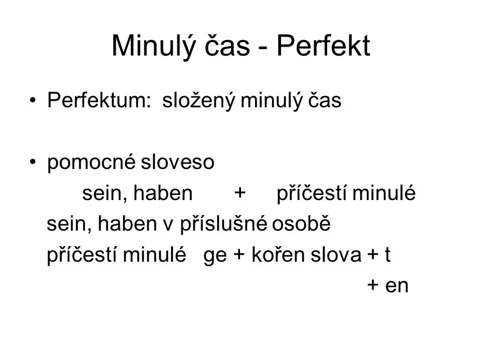 Minulý čas - Perfekt Perfektum: složený minulý čas pomocné sloveso sein, haben + příčestí minulé sein, haben v příslušné osobě příčestí minulé ge + kořen slova + t + en