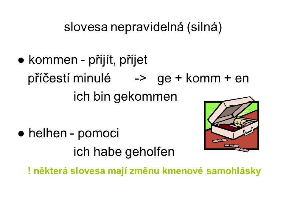 slovesa nepravidelná (silná) ● kommen - přijít, přijet příčestí minulé -> ge + komm + en ich bin gekommen ● helhen - pomoci ich habe geholfen .