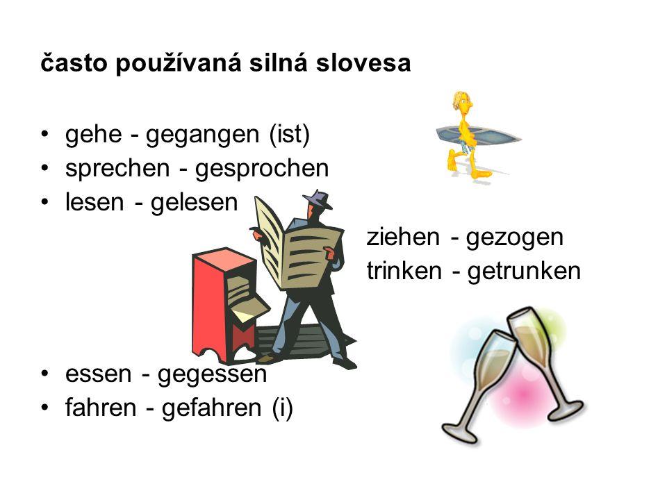 často používaná silná slovesa gehe - gegangen (ist) sprechen - gesprochen lesen - gelesen essen - gegessen fahren - gefahren (i) ziehen - gezogen trinken - getrunken