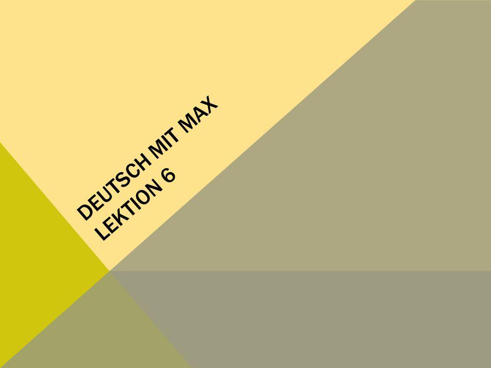 DEUTSCH MIT MAX LEKTION 6