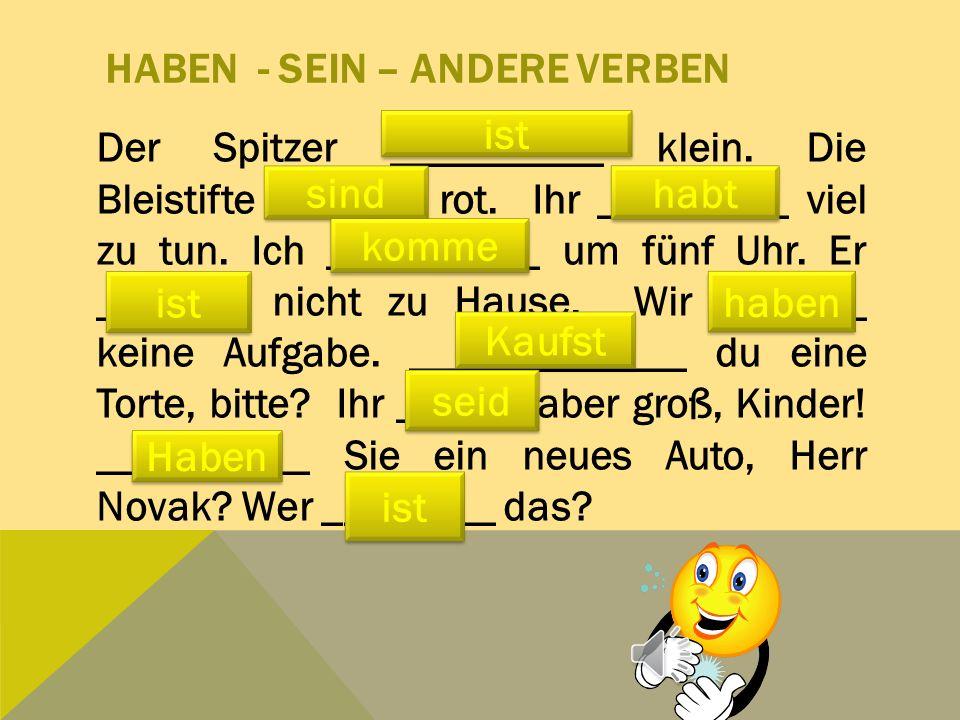 HABEN - SEIN – ANDERE VERBEN Der Spitzer __________ klein.