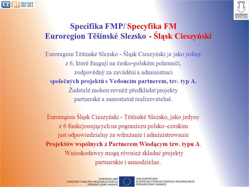 Specifika FMP/ Specyfika FM Euroregion Těšínské Slezsko - Śląsk Cieszyński Euroregion Těšínské Slezsko - Śląsk Cieszyński je jako jediný z 6, které fungují na česko-polském pohraničí, zodpovědný za zavádění a administraci společných projektů s Vedoucím partnerem, tzv.
