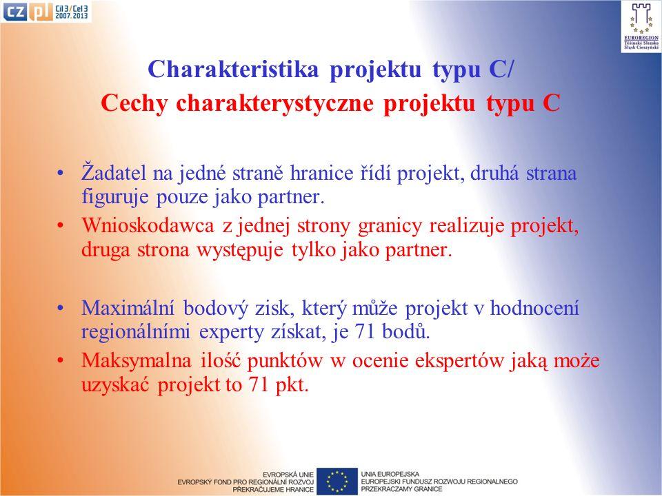 Charakteristika projektu typu C/ Cechy charakterystyczne projektu typu C Žadatel na jedné straně hranice řídí projekt, druhá strana figuruje pouze jako partner.