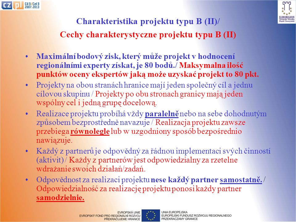 Charakteristika projektu typu B (II)/ Cechy charakterystyczne projektu typu B (II) Maximální bodový zisk, který může projekt v hodnocení regionálními