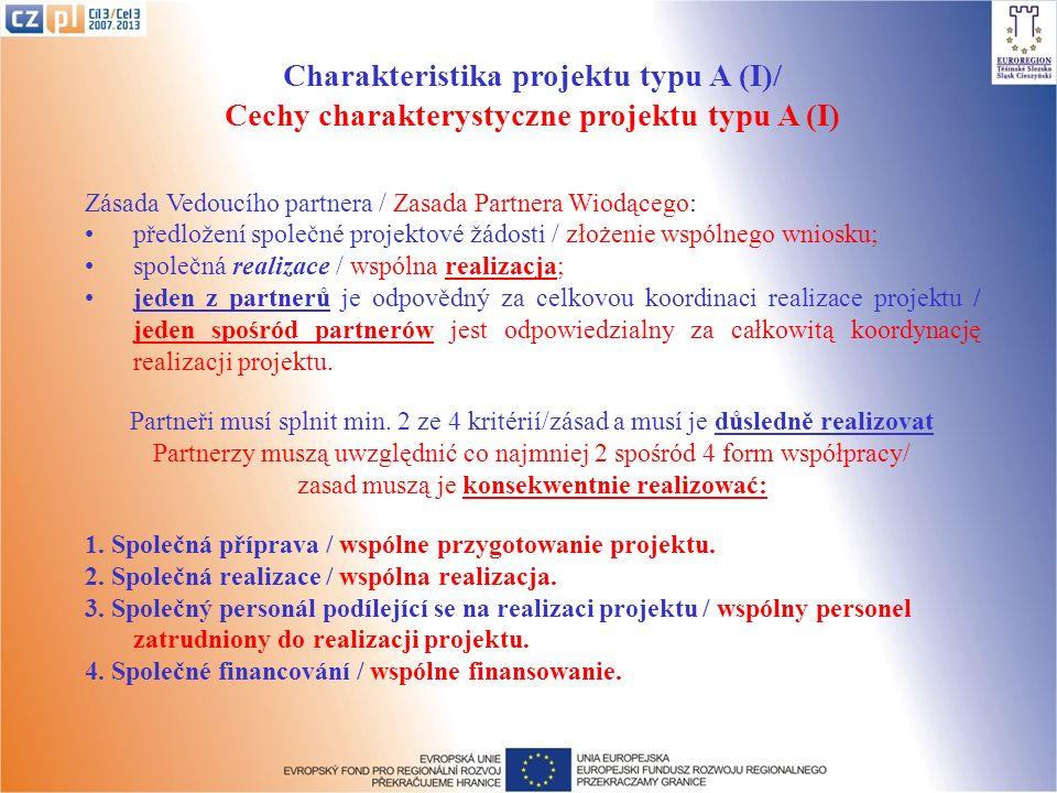 Charakteristika projektu typu A (I)/ Cechy charakterystyczne projektu typu A (I) Zásada Vedoucího partnera / Zasada Partnera Wiodącego: předložení spo