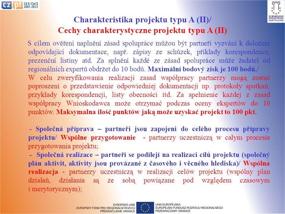 Charakteristika projektu typu A (II)/ Cechy charakterystyczne projektu typu A (II) S cílem ověření naplnění zásad spolupráce můžou být partneři vyzvání k doložení odpovídající dokumentace, např.