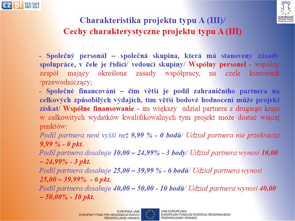 Charakteristika projektu typu A (III)/ Cechy charakterystyczne projektu typu A (III) - Společný personál – společná skupina, která má stanoveny zásady