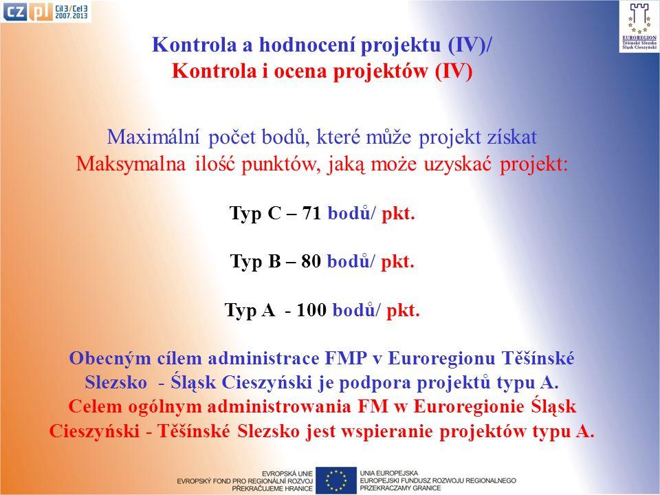 Kontrola a hodnocení projektu (IV)/ Kontrola i ocena projektów (IV) Maximální počet bodů, které může projekt získat Maksymalna ilość punktów, jaką może uzyskać projekt: Typ C – 71 bodů/ pkt.