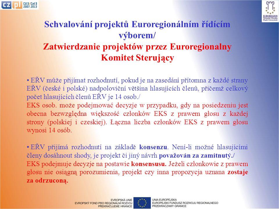 Schvalování projektů Euroregionálním řídícím výborem/ Zatwierdzanie projektów przez Euroregionalny Komitet Sterujący EŘV může přijímat rozhodnutí, pokud je na zasedání přítomna z každé strany EŘV (české i polské) nadpoloviční většina hlasujících členů, přičemž celkový počet hlasujících členů EŘV je 14 osob./ EKS osob.