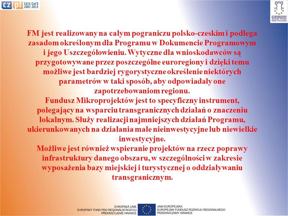 FM jest realizowany na całym pograniczu polsko-czeskim i podlega zasadom określonym dla Programu w Dokumencie Programowym i jego Uszczegółowieniu.