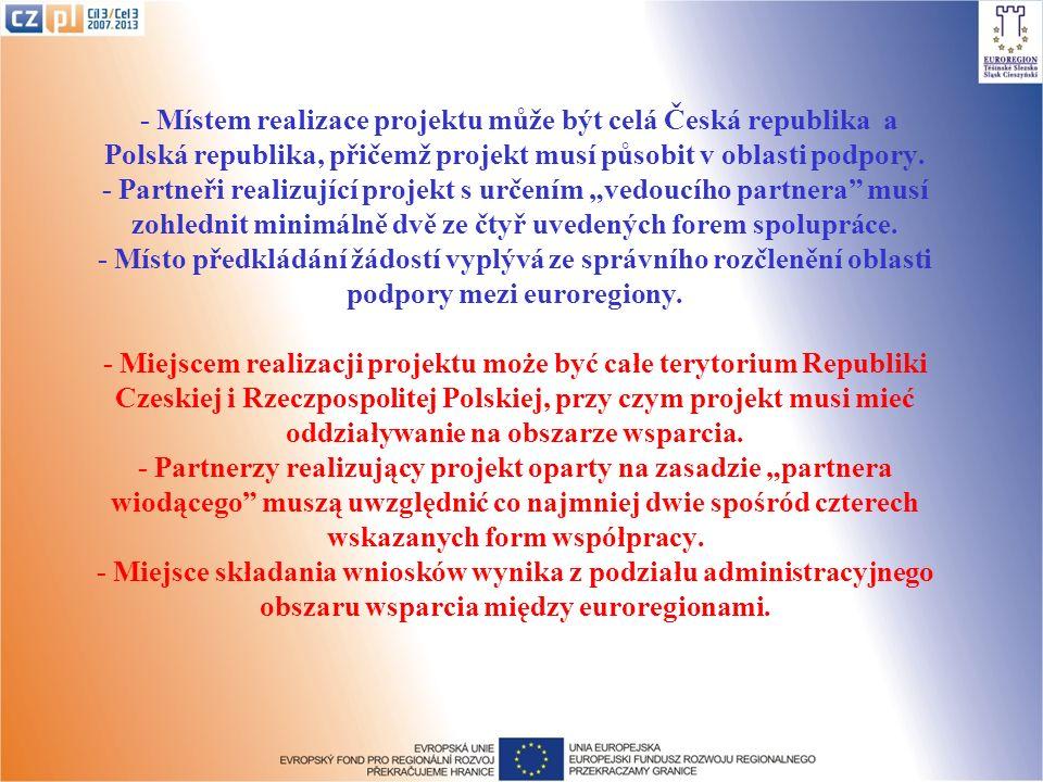 - Místem realizace projektu může být celá Česká republika a Polská republika, přičemž projekt musí působit v oblasti podpory.