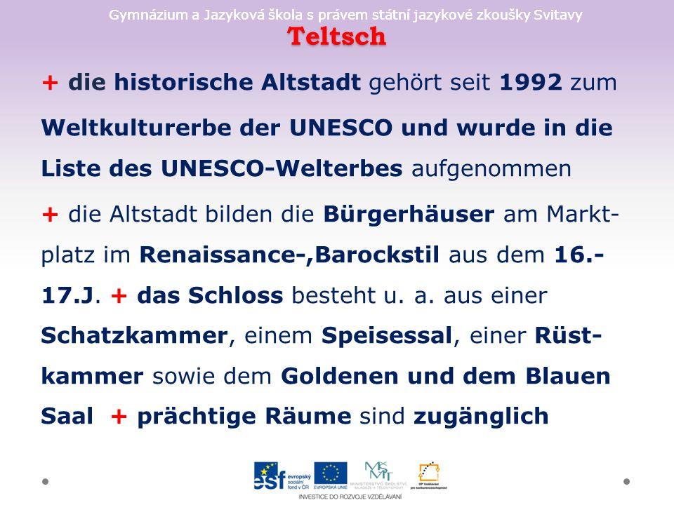 Teltsch + die historische Altstadt gehört seit 1992 zum Weltkulturerbe der UNESCO und wurde in die Liste des UNESCO-Welterbes aufgenommen + die Altstadt bilden die Bürgerhäuser am Markt- platz im Renaissance-,Barockstil aus dem 16.- 17.J.