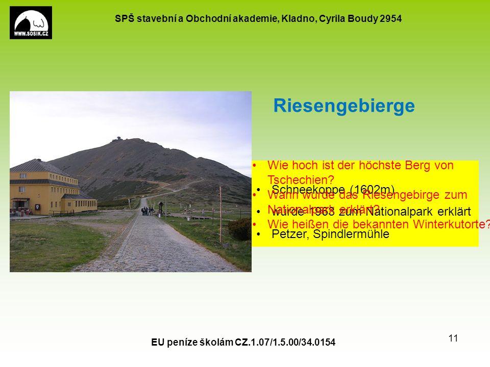 SPŠ stavební a Obchodní akademie, Kladno, Cyrila Boudy 2954 EU peníze školám CZ.1.07/1.5.00/34.0154 11 Schneekoppe (1602m) wurde 1963 zum Nationalpark erklärt Petzer, Spindlermühle Riesengebierge Wie hoch ist der höchste Berg von Tschechien.
