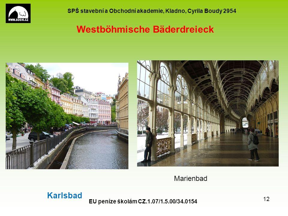 SPŠ stavební a Obchodní akademie, Kladno, Cyrila Boudy 2954 EU peníze školám CZ.1.07/1.5.00/34.0154 12 Westböhmische Bäderdreieck Karlsbad Marienbad