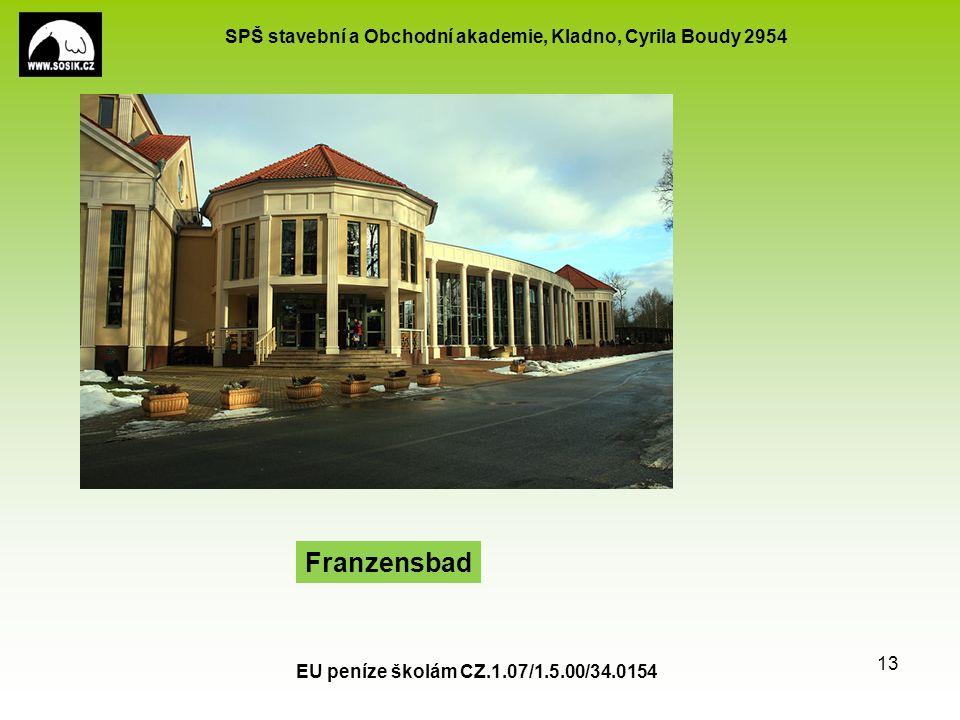 SPŠ stavební a Obchodní akademie, Kladno, Cyrila Boudy 2954 EU peníze školám CZ.1.07/1.5.00/34.0154 13 Franzensbad