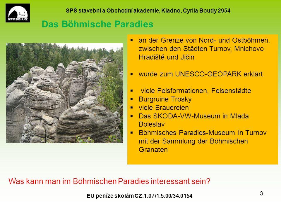 SPŠ stavební a Obchodní akademie, Kladno, Cyrila Boudy 2954 EU peníze školám CZ.1.07/1.5.00/34.0154 3 Das Böhmische Paradies  an der Grenze von Nord-