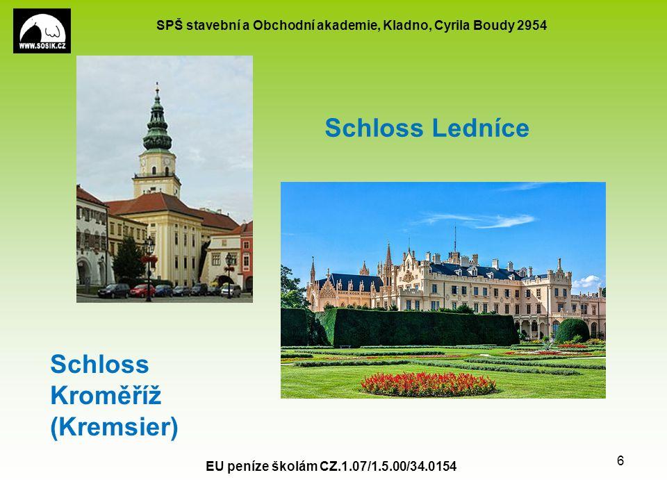 SPŠ stavební a Obchodní akademie, Kladno, Cyrila Boudy 2954 EU peníze školám CZ.1.07/1.5.00/34.0154 6 Schloss Kroměříž (Kremsier) Schloss Ledníce