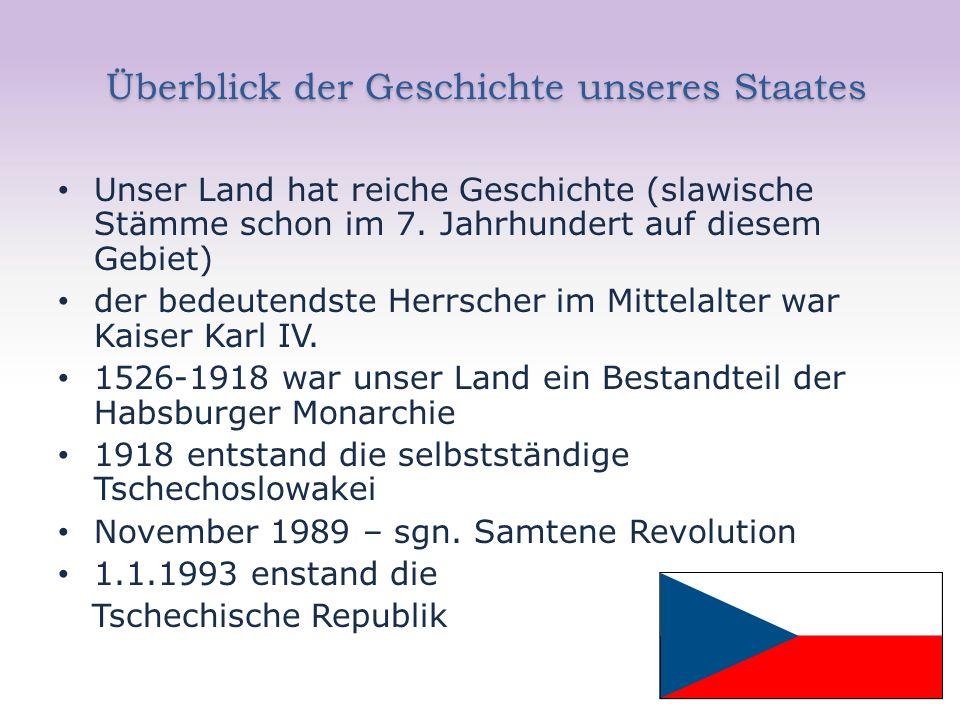 Überblick der Geschichte unseres Staates Überblick der Geschichte unseres Staates Unser Land hat reiche Geschichte (slawische Stämme schon im 7. Jahrh