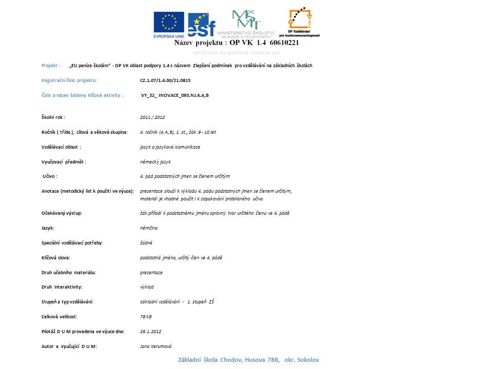"""Projekt : """"EU peníze školám - OP VK oblast podpory 1.4 s názvem Zlepšení podmínek pro vzdělávání na základních školách Registrační číslo projektu : CZ.1.07/1.4.00/21.0815 Číslo a název šablony klíčové aktivity : VY_32_ INOVACE_093.NJ.4.A,B Školní rok : 2011 / 2012 Ročník ( třída ), cílová a věková skupina:4."""