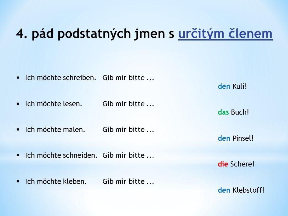 4.pád podstatných jmen s určitým členem Ergänze und schreib ins Heft: Gib mir bitte.......