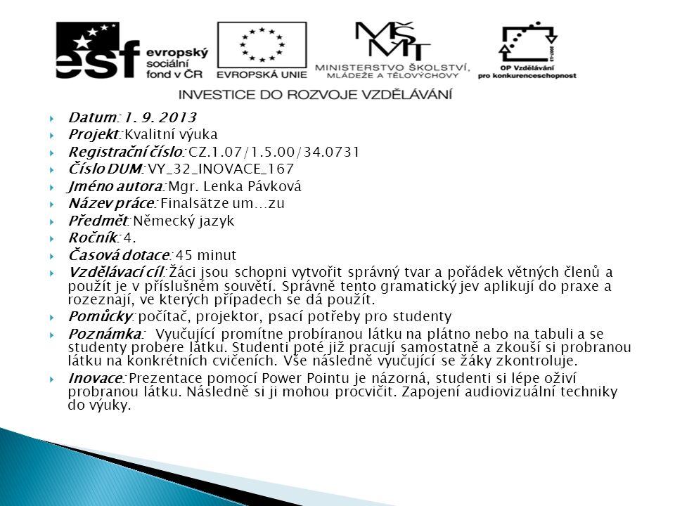 Datum: 1. 9. 2013  Projekt: Kvalitní výuka  Registrační číslo: CZ.1.07/1.5.00/34.0731  Číslo DUM: VY_32_INOVACE_167  Jméno autora: Mgr. Lenka Pá