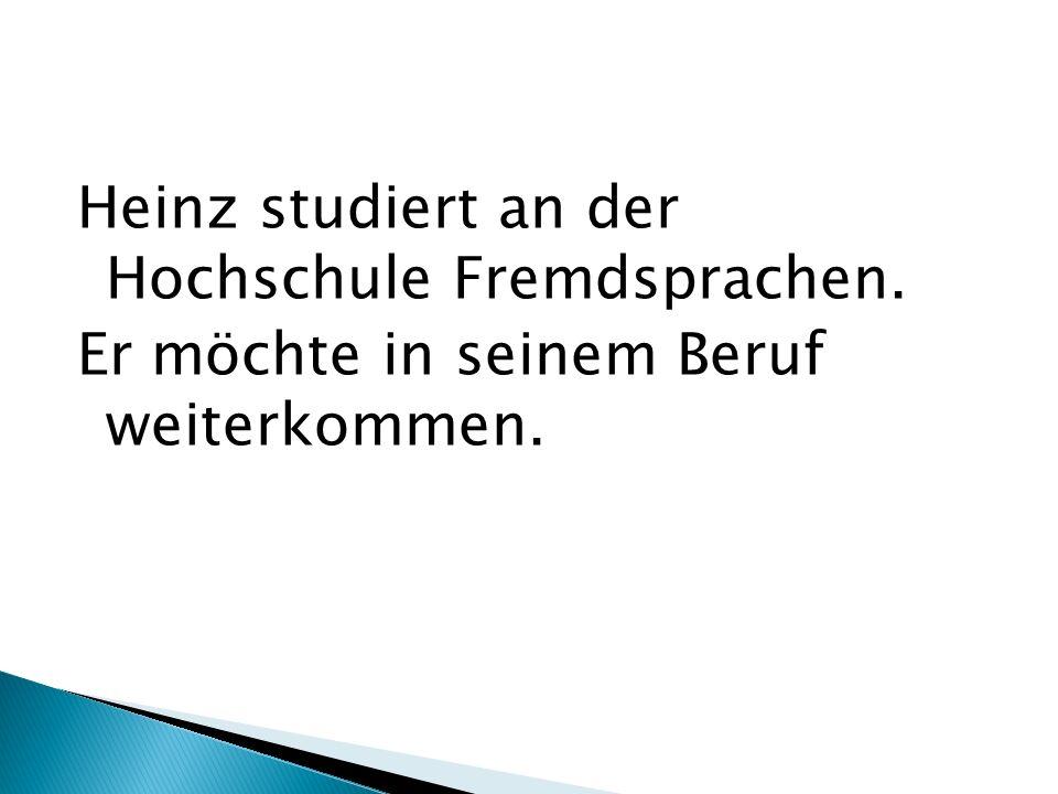 Heinz studiert an der Hochschule Fremdsprachen. Er möchte in seinem Beruf weiterkommen.