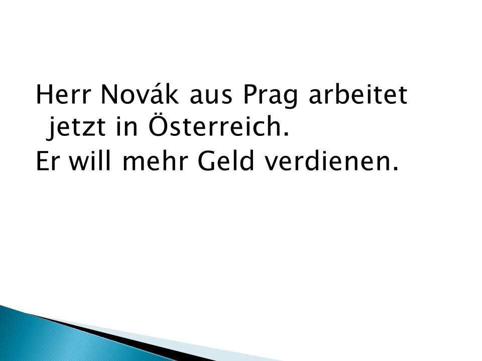 Herr Novák aus Prag arbeitet jetzt in Österreich. Er will mehr Geld verdienen.