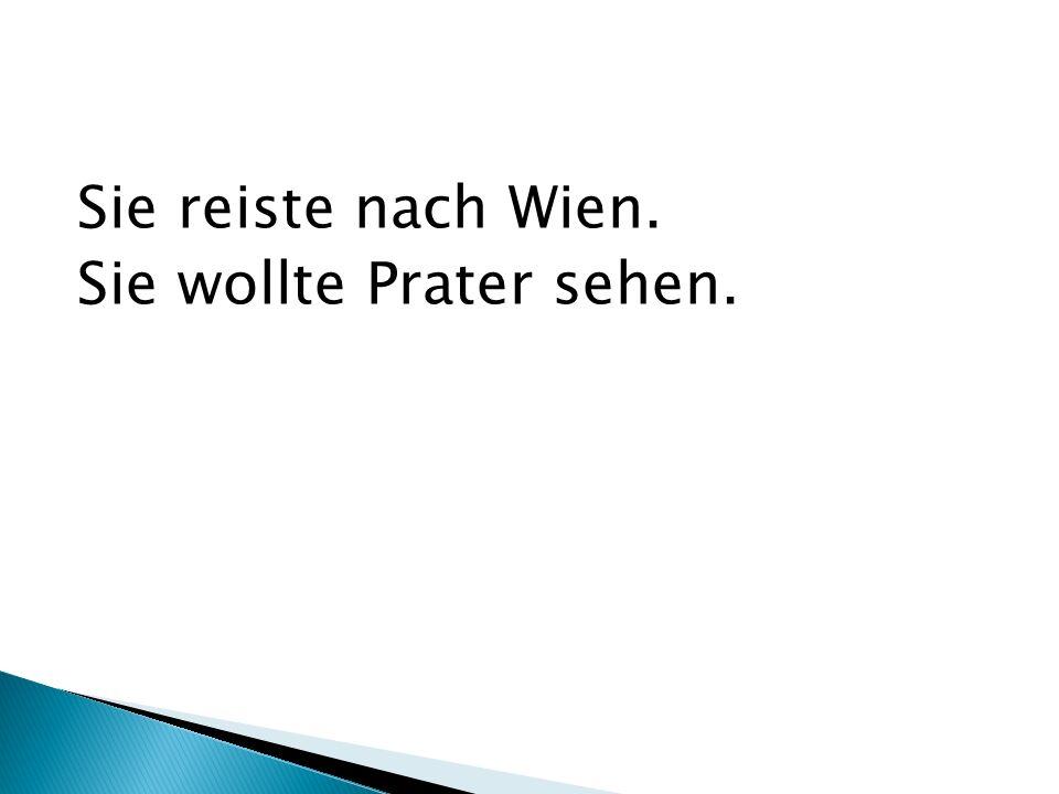 Sie reiste nach Wien. Sie wollte Prater sehen.