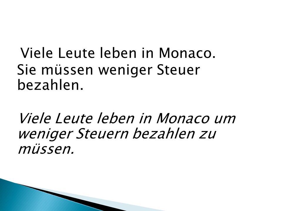 Viele Leute leben in Monaco. Sie müssen weniger Steuer bezahlen. Viele Leute leben in Monaco um weniger Steuern bezahlen zu müssen.