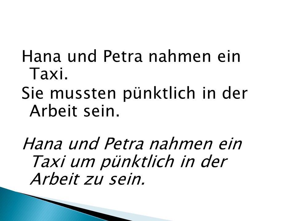 Hana und Petra nahmen ein Taxi. Sie mussten pünktlich in der Arbeit sein.
