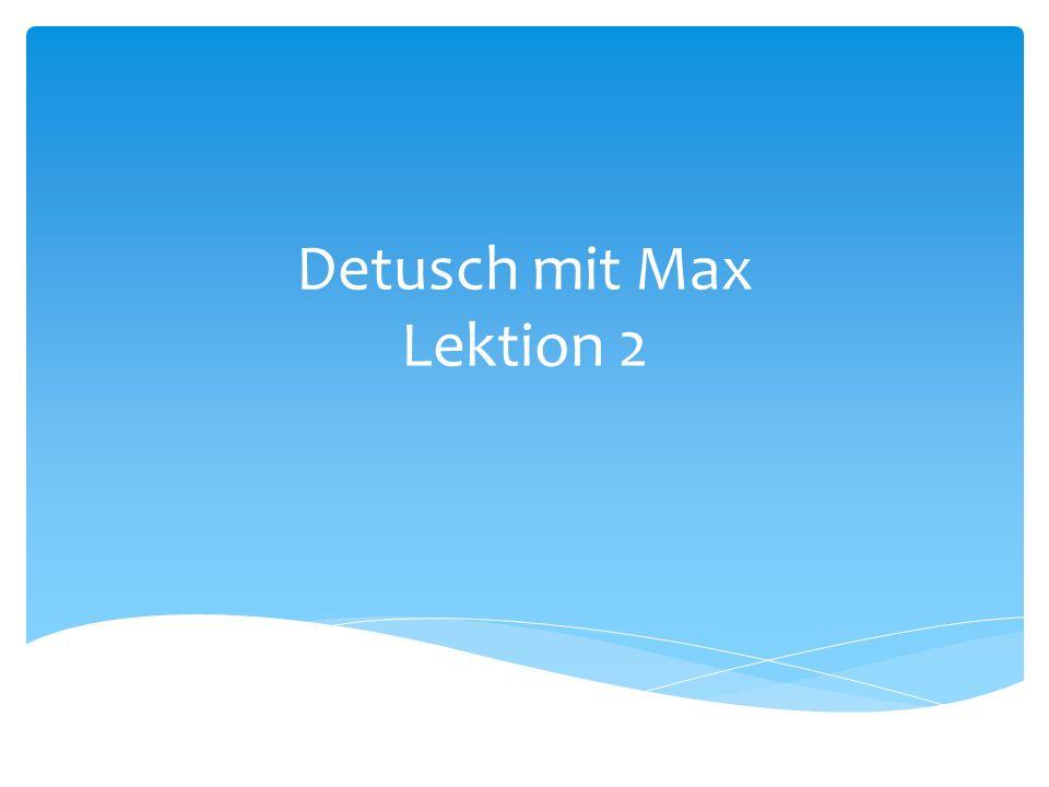 Detusch mit Max Lektion 2