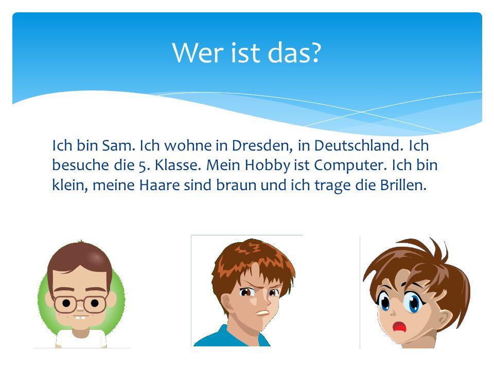 Ich bin Sam. Ich wohne in Dresden, in Deutschland.