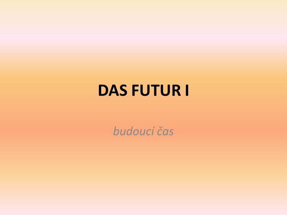 DAS FUTUR I budoucí čas