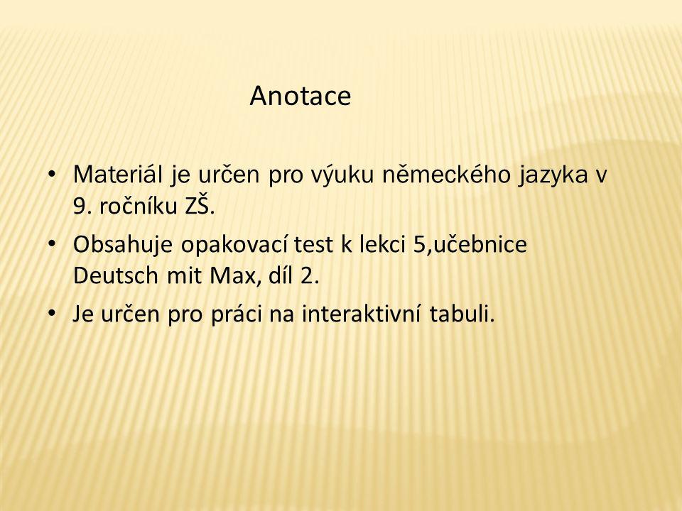 Materiál je určen pro výuku německého jazyka v 9. ročníku ZŠ.