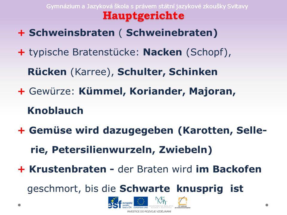 Gymnázium a Jazyková škola s právem státní jazykové zkoušky Svitavy Hauptgerichte + Schweinsbraten ( Schweinebraten) + typische Bratenstücke: Nacken (