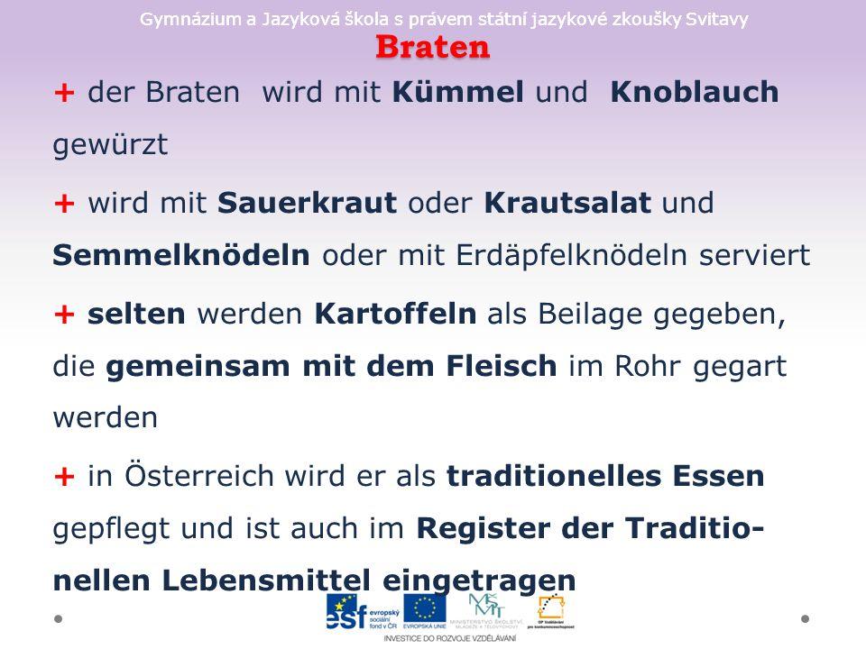 Gymnázium a Jazyková škola s právem státní jazykové zkoušky Svitavy Braten + der Braten wird mit Kümmel und Knoblauch gewürzt + wird mit Sauerkraut od