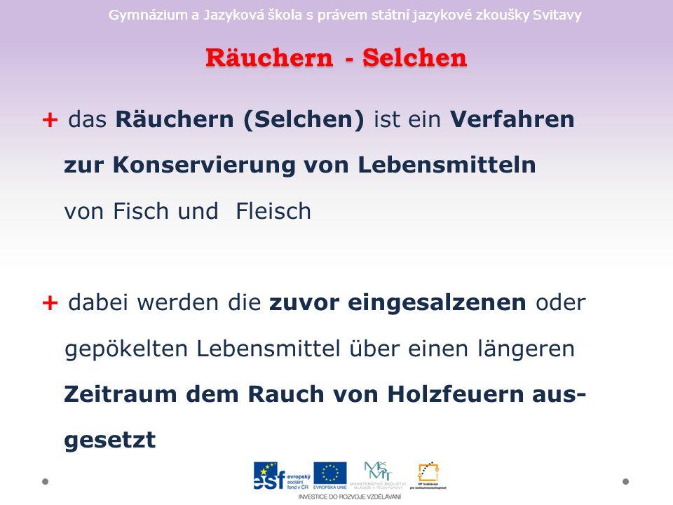 Gymnázium a Jazyková škola s právem státní jazykové zkoušky Svitavy Räuchern - Selchen + das Räuchern (Selchen) ist ein Verfahren zur Konservierung vo