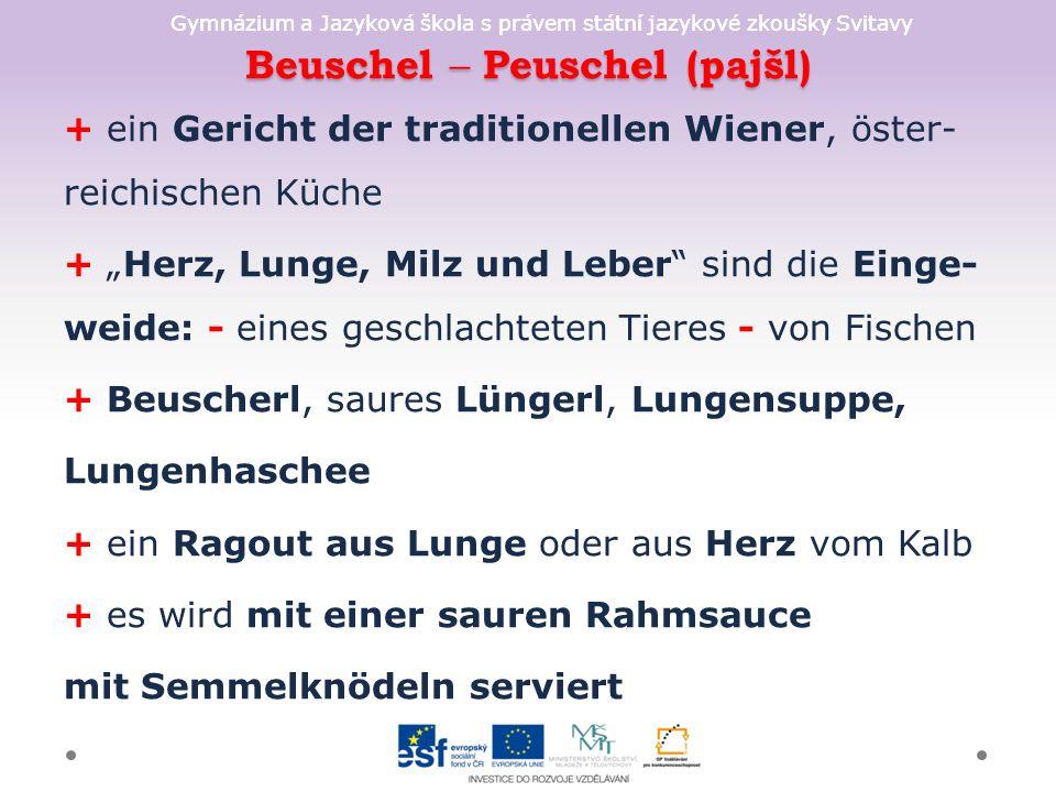 Gymnázium a Jazyková škola s právem státní jazykové zkoušky Svitavy Beuschel – Peuschel (pajšl) + ein Gericht der traditionellen Wiener, öster- reichi