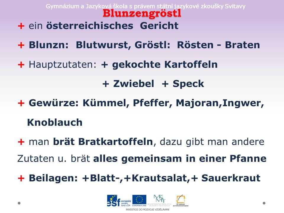 Gymnázium a Jazyková škola s právem státní jazykové zkoušky Svitavy Blunzengröstl + ein österreichisches Gericht + Blunzn: Blutwurst, Gröstl: Rösten -