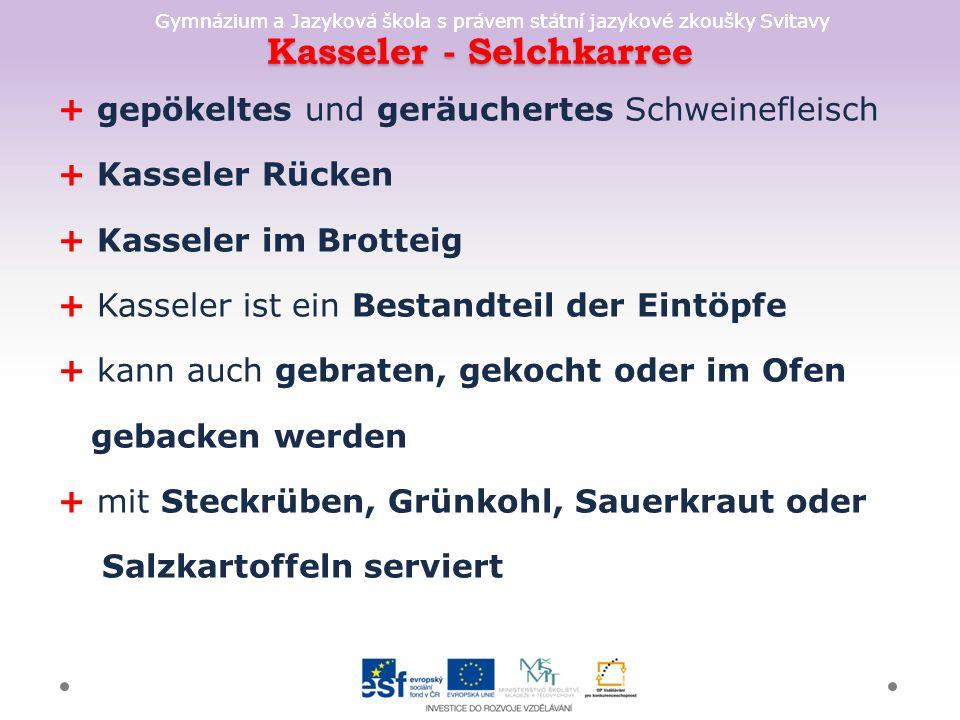 Gymnázium a Jazyková škola s právem státní jazykové zkoušky Svitavy Kasseler - Selchkarree + gepökeltes und geräuchertes Schweinefleisch + Kasseler Rü