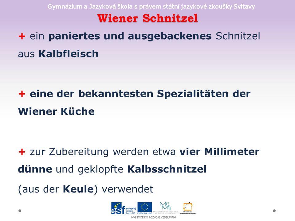 Gymnázium a Jazyková škola s právem státní jazykové zkoušky Svitavy Wiener Schnitzel + ein paniertes und ausgebackenes Schnitzel aus Kalbfleisch + ein