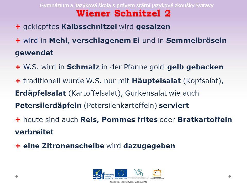 Gymnázium a Jazyková škola s právem státní jazykové zkoušky Svitavy Wiener Schnitzel 2 + geklopftes Kalbsschnitzel wird gesalzen + wird in Mehl, versc
