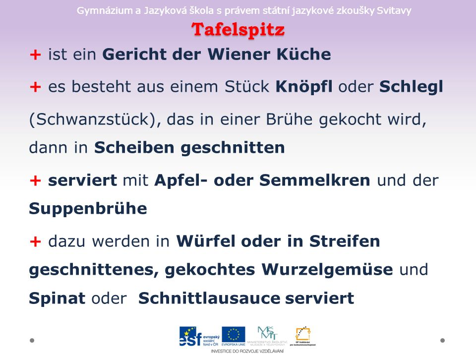 Gymnázium a Jazyková škola s právem státní jazykové zkoušky Svitavy Tafelspitz + ist ein Gericht der Wiener Küche + es besteht aus einem Stück Knöpfl