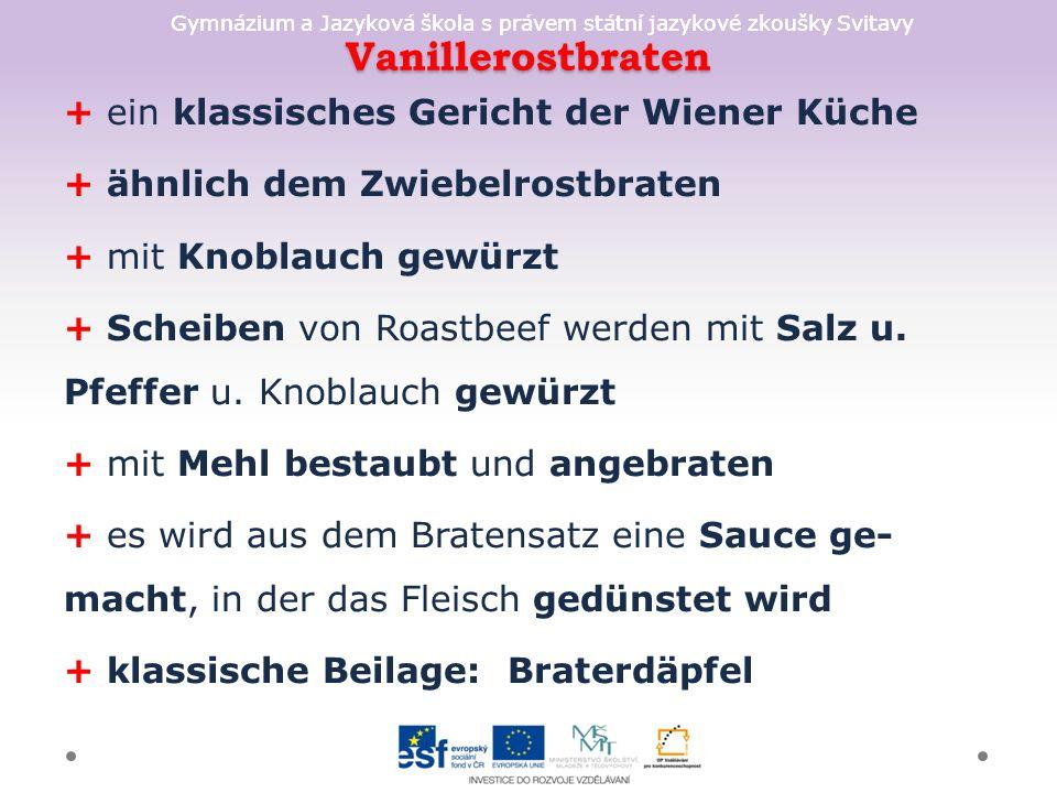 Gymnázium a Jazyková škola s právem státní jazykové zkoušky Svitavy Vanillerostbraten + ein klassisches Gericht der Wiener Küche + ähnlich dem Zwiebel