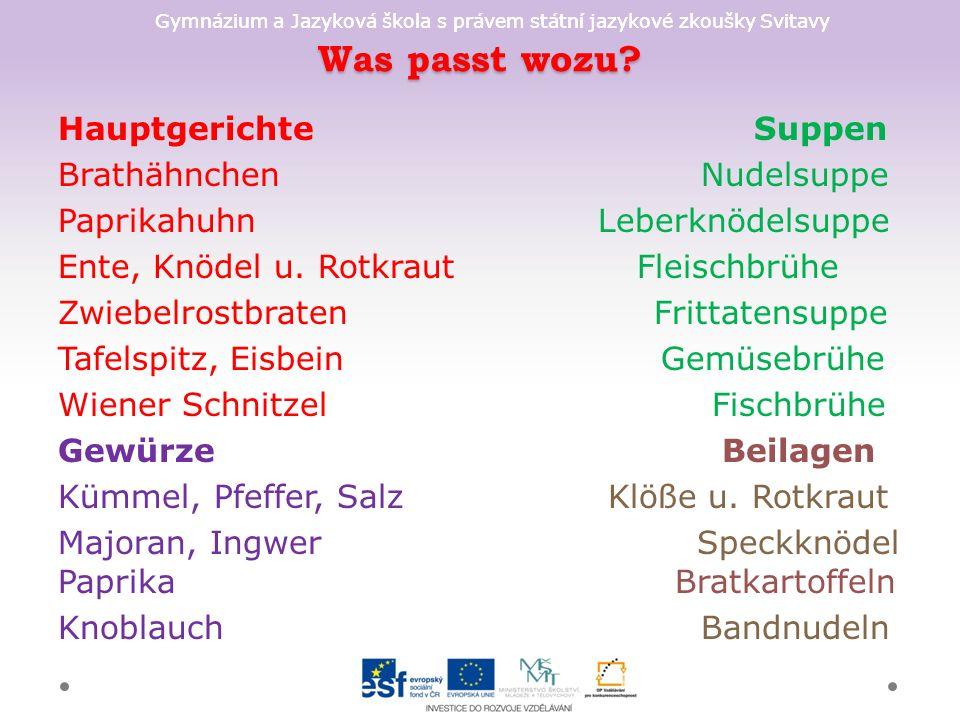 Gymnázium a Jazyková škola s právem státní jazykové zkoušky Svitavy Was passt wozu? Hauptgerichte Suppen Brathähnchen Nudelsuppe Paprikahuhn Leberknöd